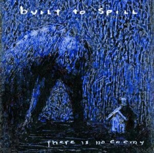Built to Spill – There is No Enemy