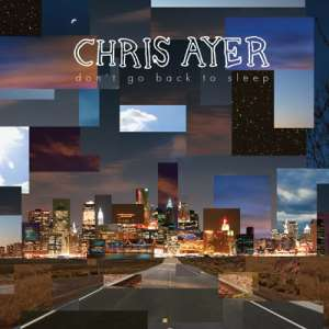 Chris Ayer – Don't Go Back To Sleep