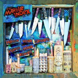 The Marble Index - Watch Your Candles Watch Your Knives