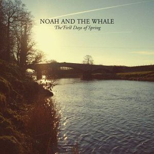 Noah And The Whale - First Days Of Spring