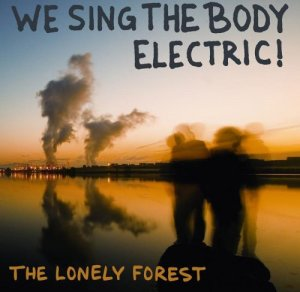 Lonely Forest – We Sing The Body Electric!